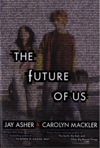 The Future of Us, Jay Asher and Carolyn Mackler