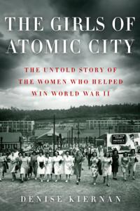 The Girls of Atomic City, Denise Kiernan