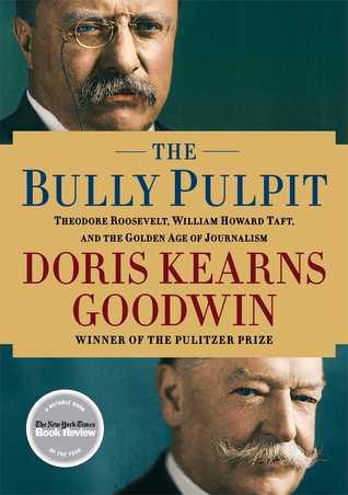 The Bully Pulpit, Doris Kearns Goodwin