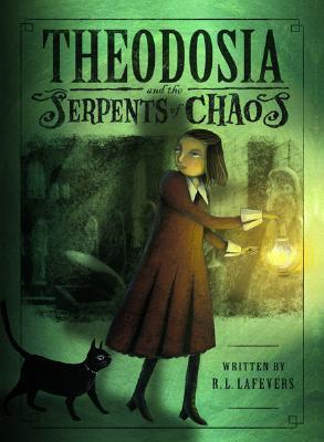 Theodosia and the Serpents of Chaos R.L. LaFevers