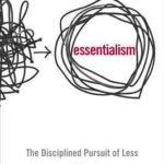 Review – Essentialism: The Disciplined Pursuit of Less