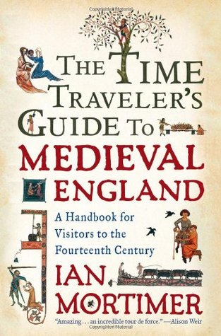 The Time Traveler's Guide to Medieval England, Ian Mortimer