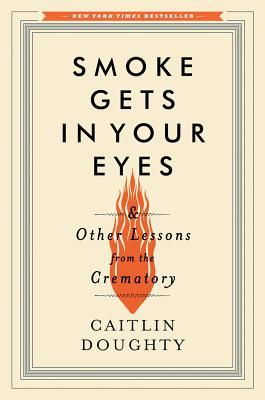 Smoke Gets in Your Eyes, Caitlin Doughty