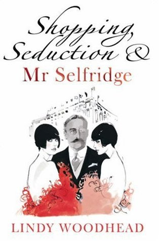Shopping, Seduction and Mr. Selfridge, Lindy Woodhead