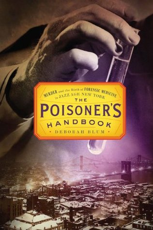 The Poisoner's Handbook, Deborah Blum